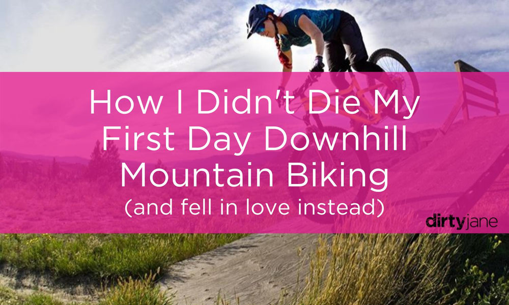 How I Didn't Die My First Day Downhill Mountain Biking (and fell in love instead)