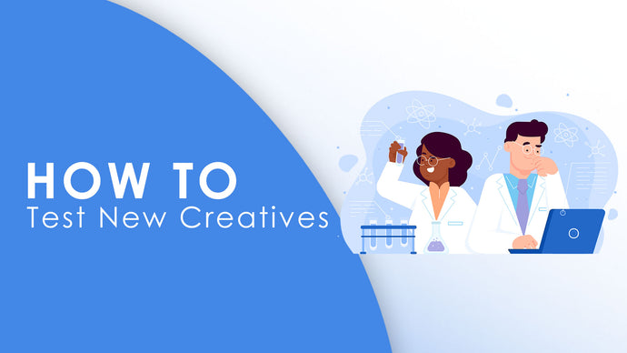 How To Test New Creatives