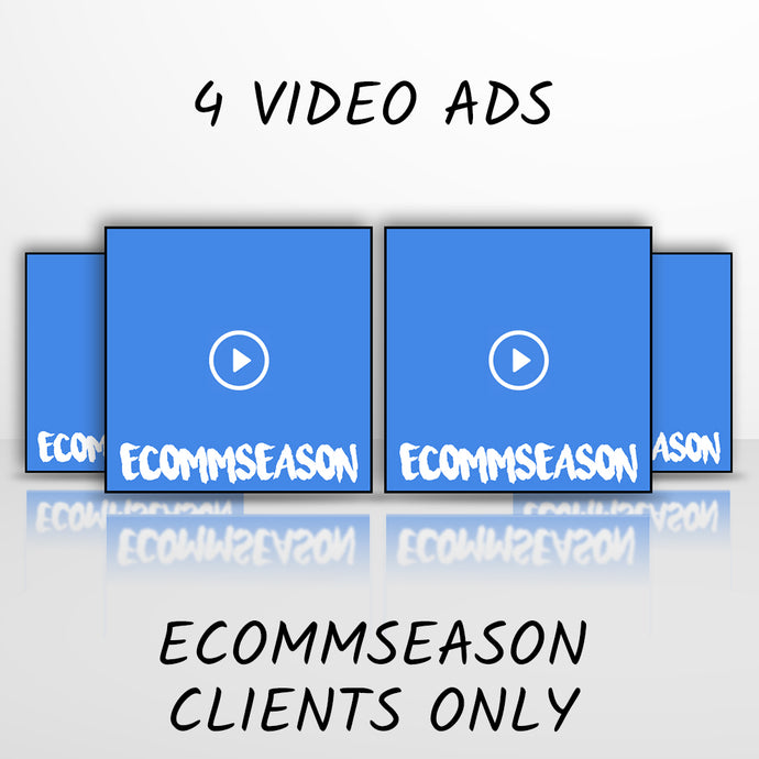 4 Video Ads (ECOMMSEASON Agency Clients ONLY)