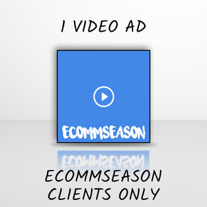 1 Video Ad (ECOMMSEASON Agency Clients ONLY)