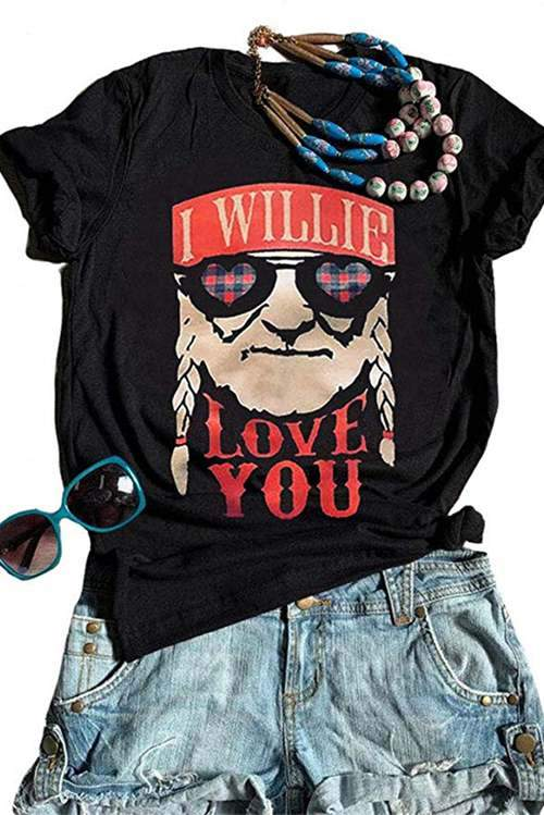 I WILLIE LOVE YOU Short - Sleeved T - Shirt