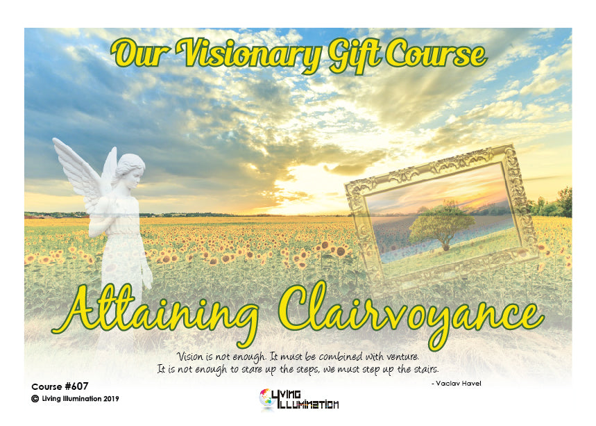 607: Our Visionary Gift Course: Attaining Clairvoyance