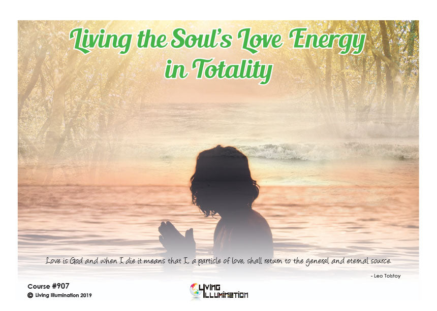 907: Living the Soul's Love Energy in Totality
