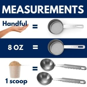 Measurements a handful and 8oz is the same as one cup 1 scoop is equal to 2 tablespoons