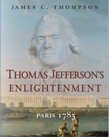 Thomas Jefferson's Enlightenment: Paris 1785 (Narrated Edition), by James C. Thompson