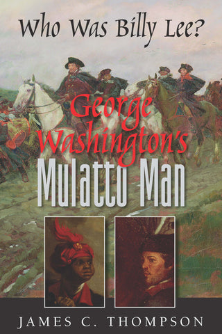 George Washington's Mulatto Man – Who was Billy Lee?, by James C. Thompson