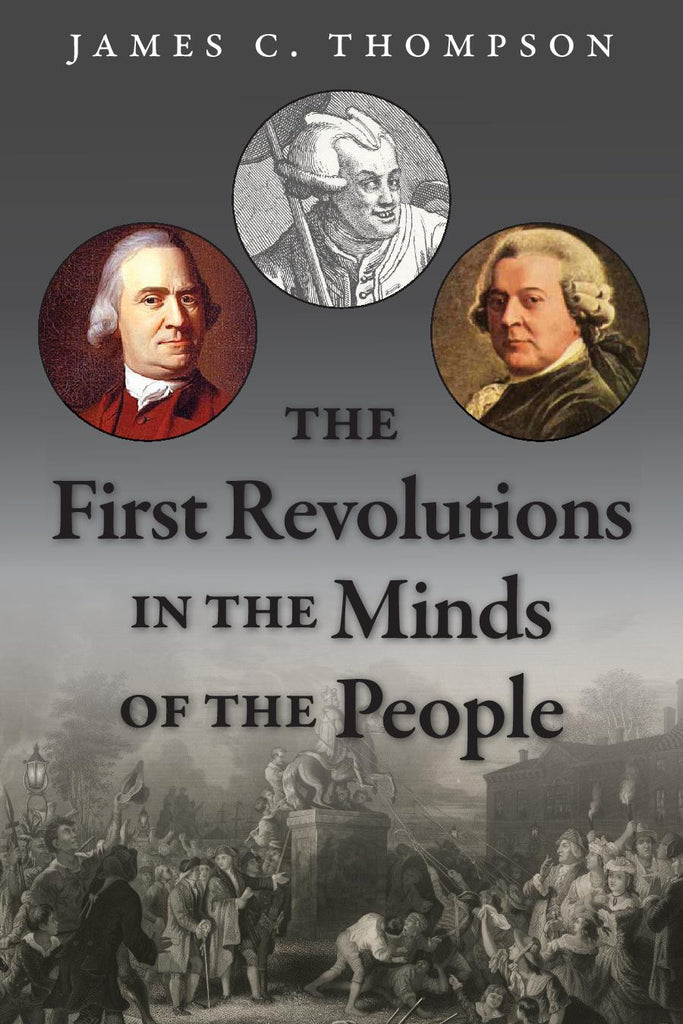 The First Revolutions in the Minds of the People, by James C. Thompson