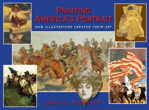 Painting America's Portrait - How Illustrators Created Their Art, by James C. Thompson