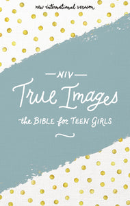 True Images Bible - A Bible for Teen Girls