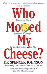 Who Moved My Cheese: An Amazing Way to Deal with Change in Your Work and in Your Life (English Edition)