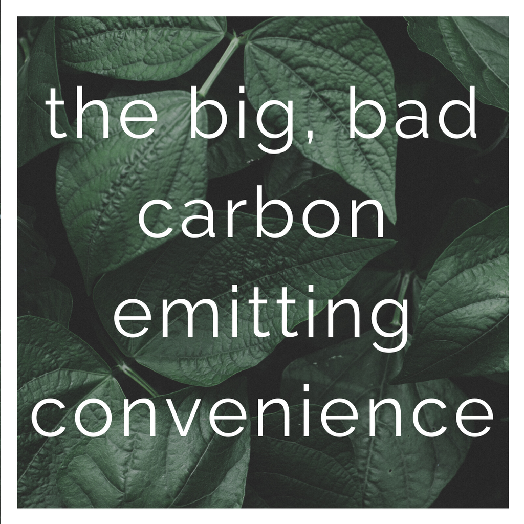 the BIG carbon emitting convenience we all use way too much