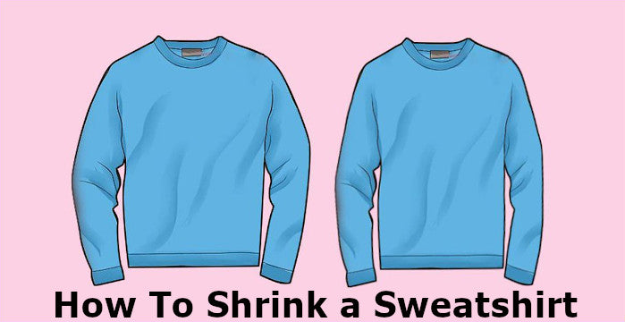 How to shrink a sweatshirt? Step by Step Sweatshirt Shrink Control Guide