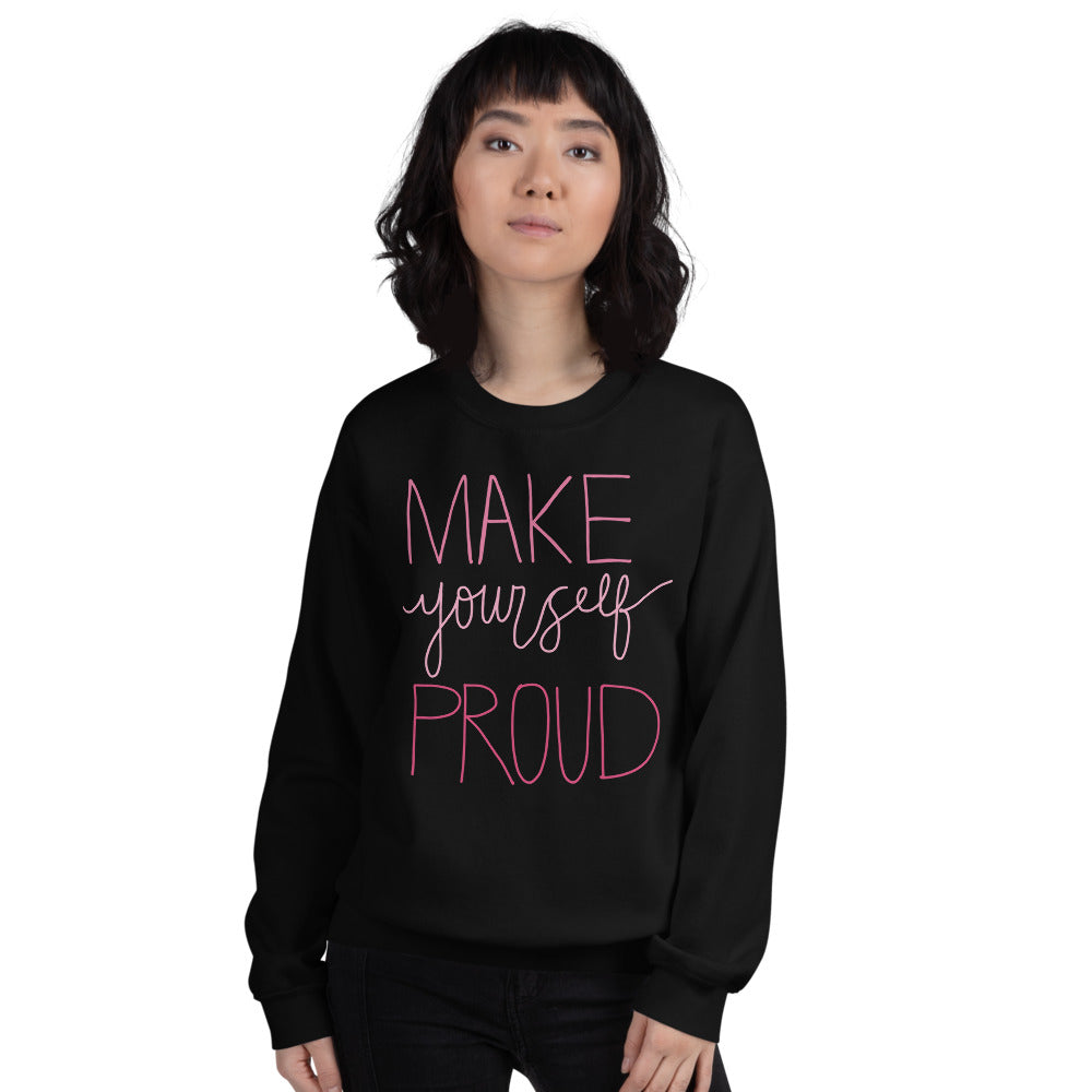 Make Yourself Proud Sweatshirt | Black Encouragement Sweatshirt for Women