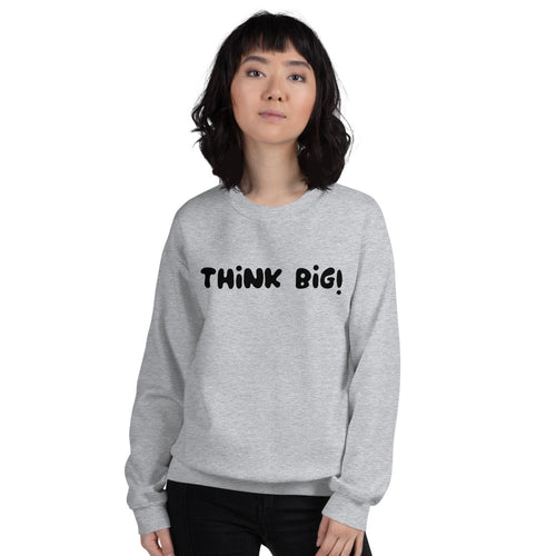 Think Big Sweatshirt | Grey Crew Neck Motivational Sweatshirt