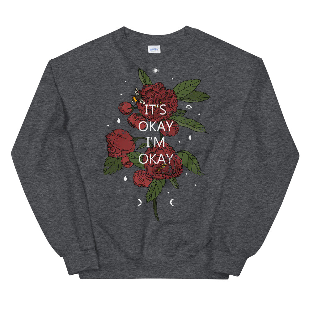 It's Okay I'm Okay Roses Crewneck Sweatshirt for Women