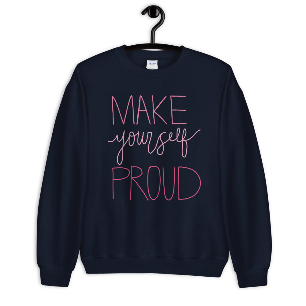 Make Yourself Proud Sweatshirt | Navy Encouragement Sweatshirt for Women