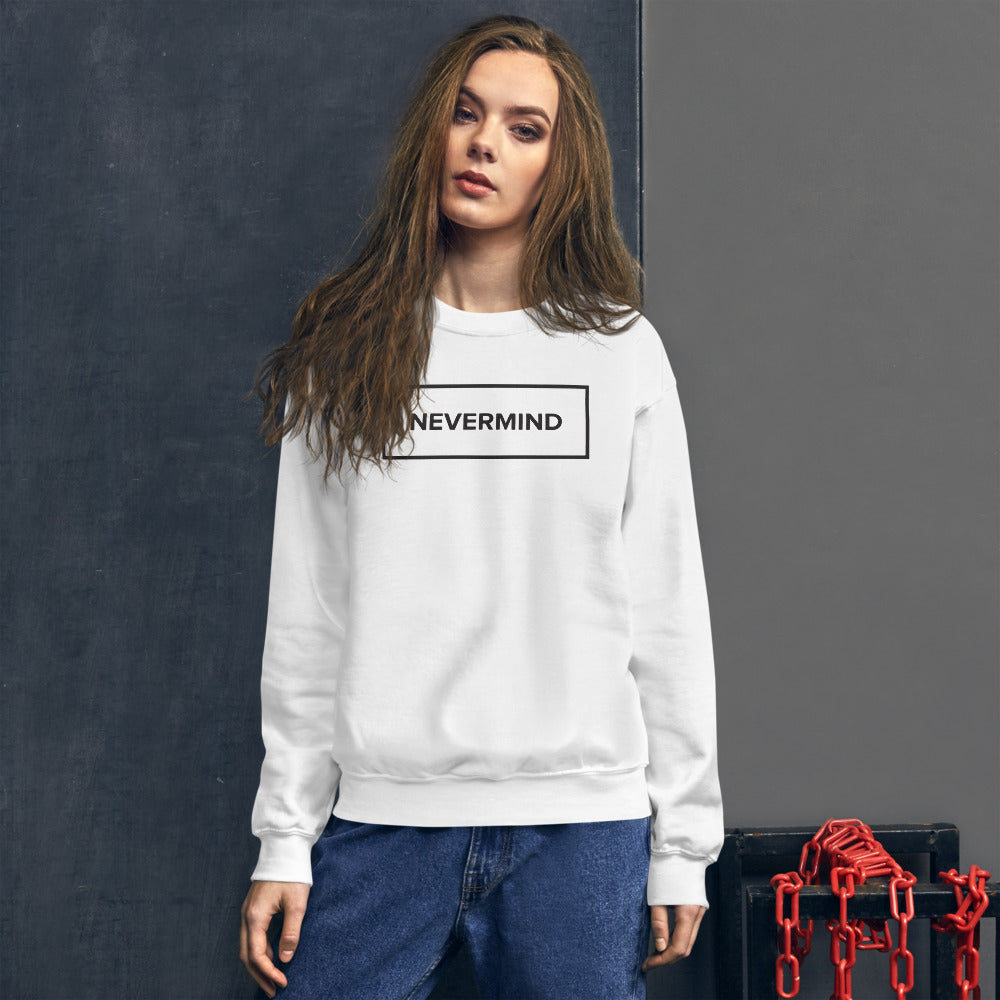 Nevermind Sweatshirt | White Never Mind Minimal Design Sweatshirt for Women