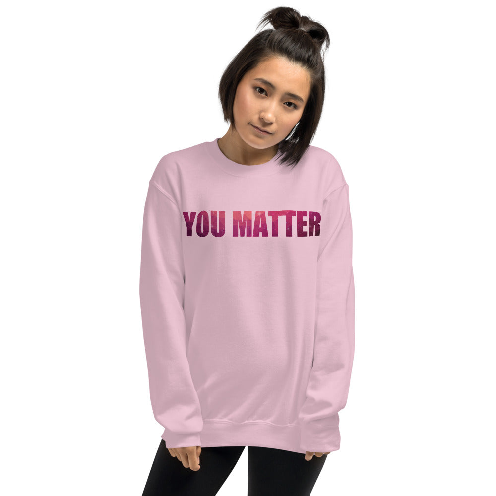 You Matter Sweatshirt | You Matter Motivational Quote Crewneck
