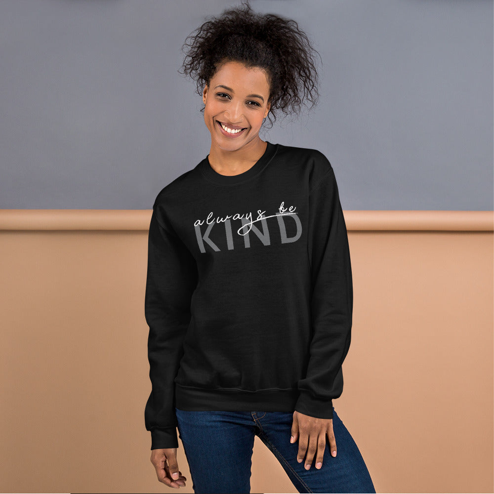 Always Be Kind Sweatshirt | Black Motivational Crew Neck Sweatshirt