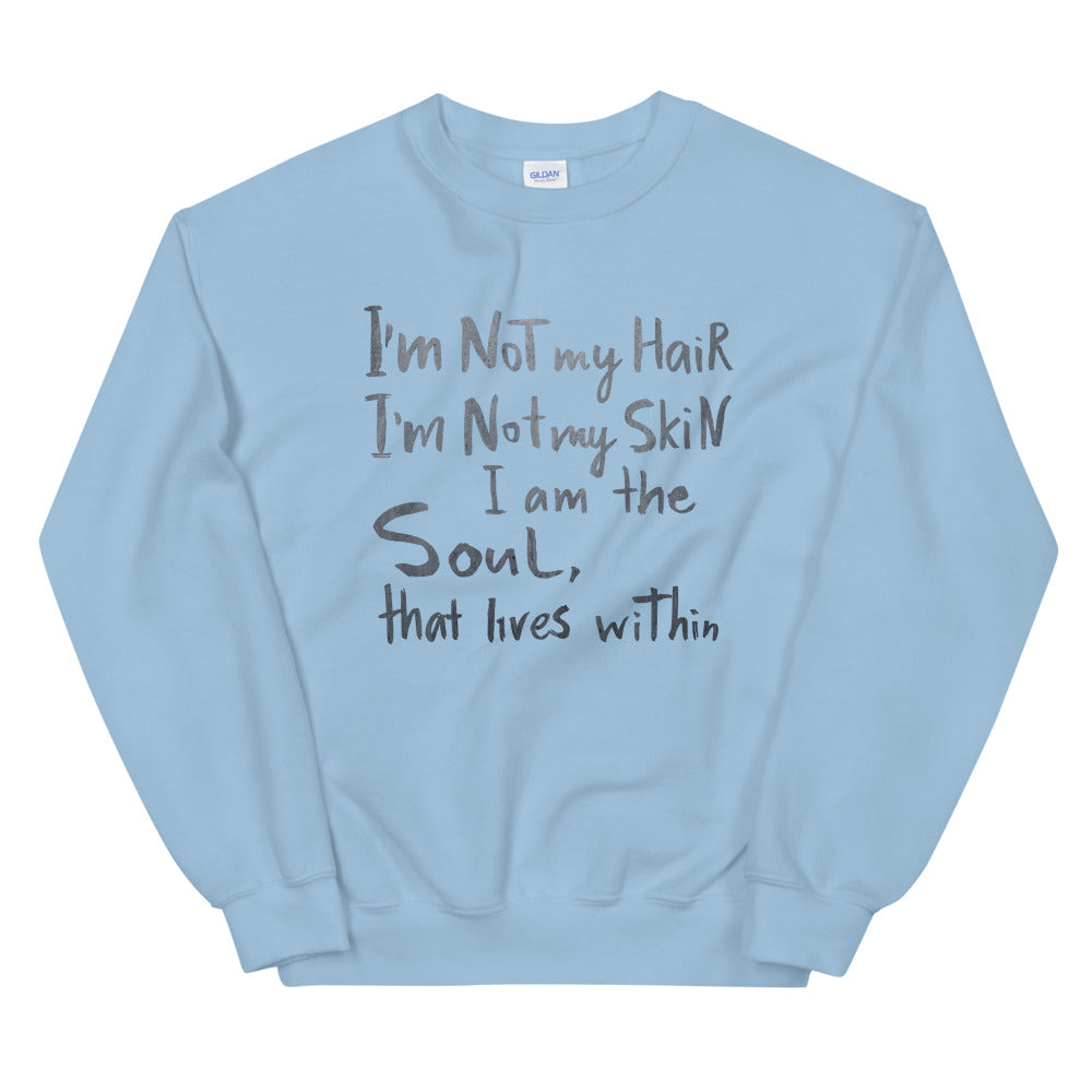 I'm Not My Hair, I'm Not My Skin, I Am The Soul, That Lives Within Sweatshirt