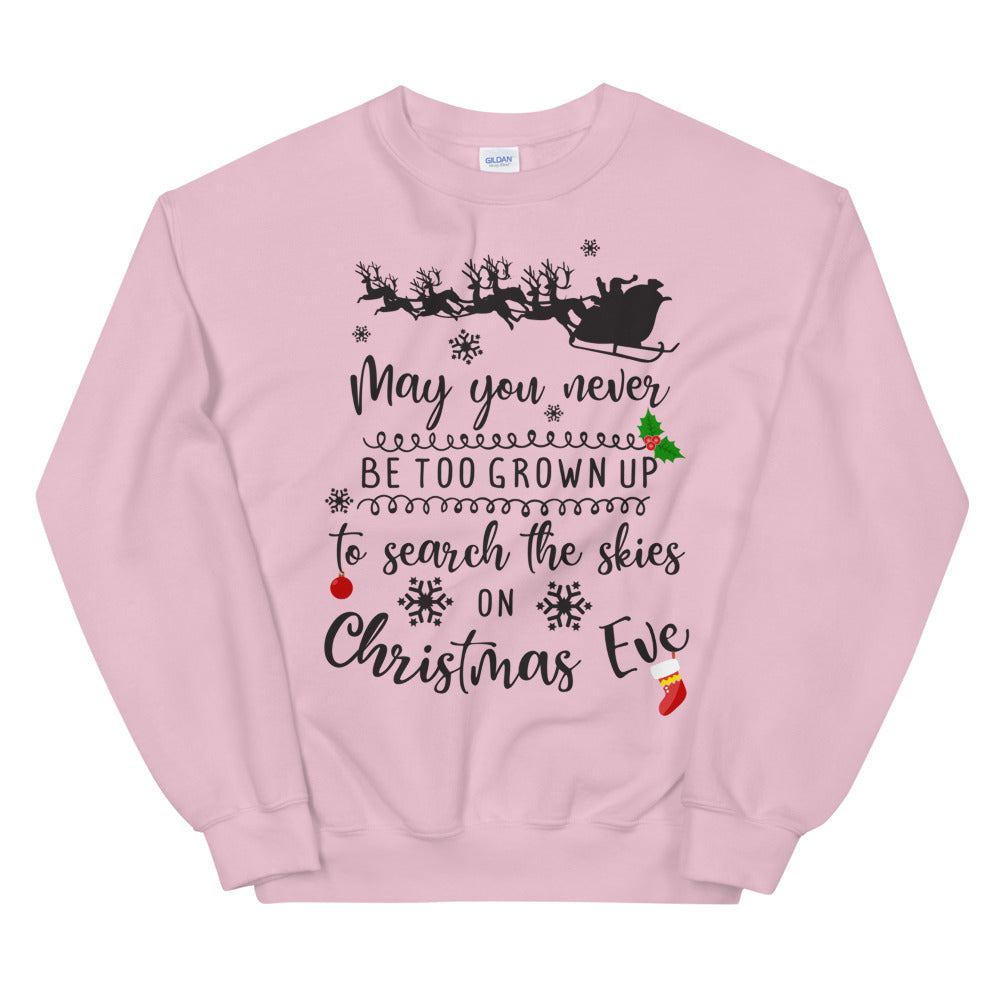 May You Never be Too Grown up to Search The Skies on Christmas eve Sweatshirt
