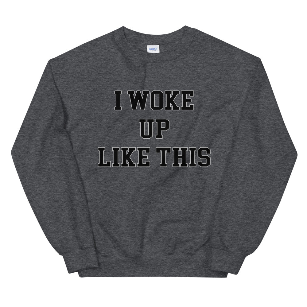 I woke Up Like This Meme Crewneck Sweatshirt for Women