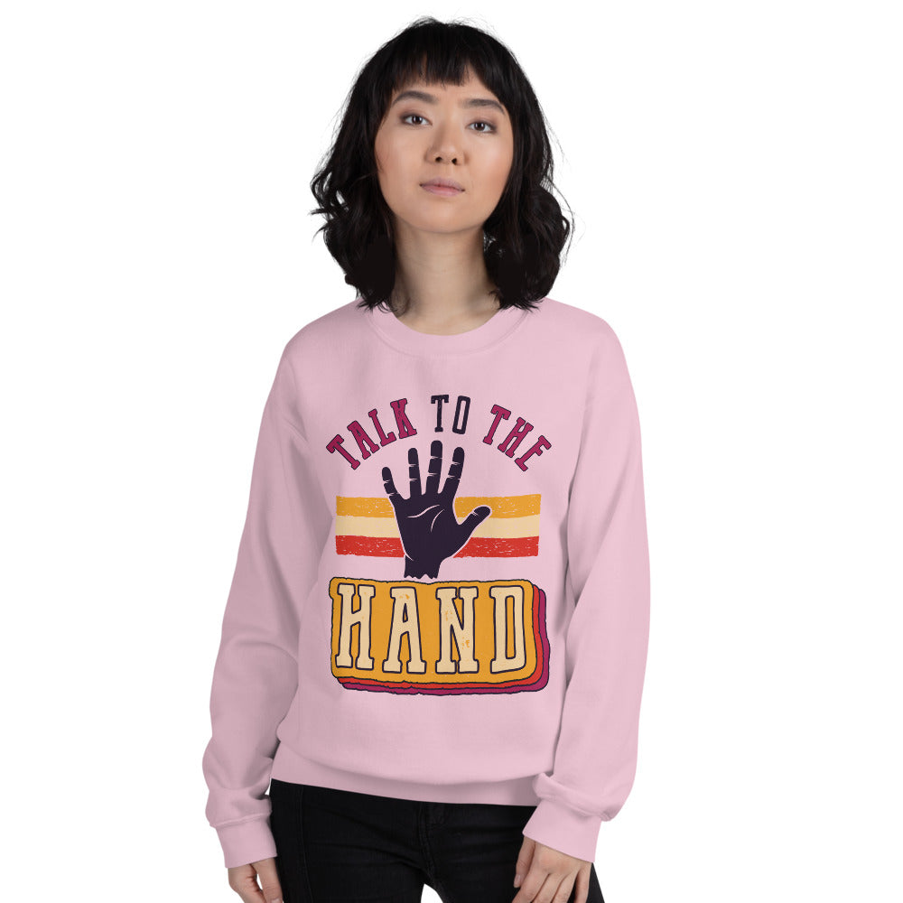 Talk To The Hand Funny Crewneck Sweatshirt for Women