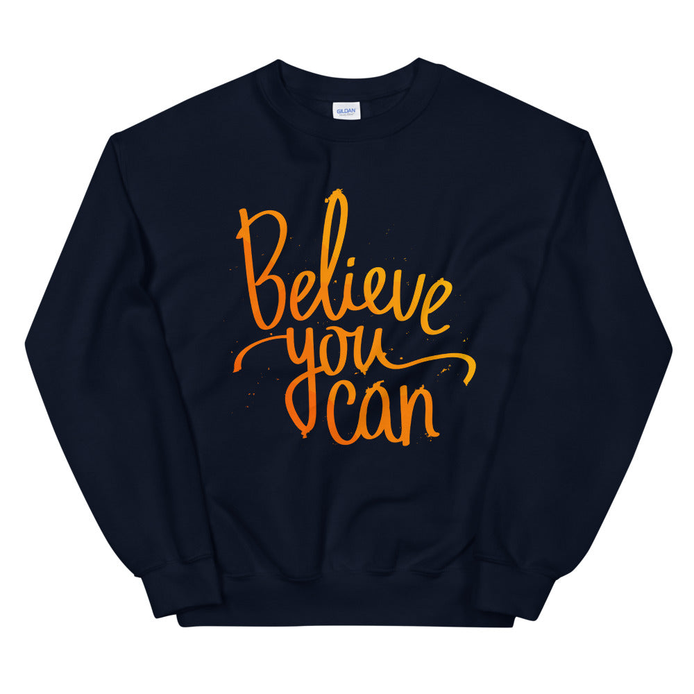 Believe You Can Sweatshirt | Believe in Yourself Motivational Crewneck