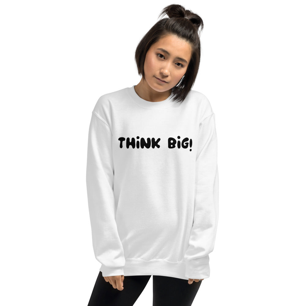Think Big Sweatshirt | White Crew Neck Motivational Sweatshirt