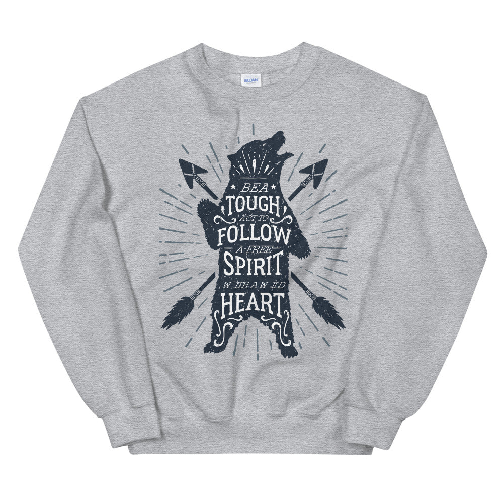 Be Tough Act To Follow, Free Spirit With Wild Heart Sweatshirt