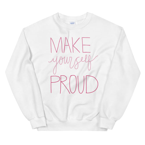 Make Yourself Proud Sweatshirt | White Encouragement Sweatshirt for Women