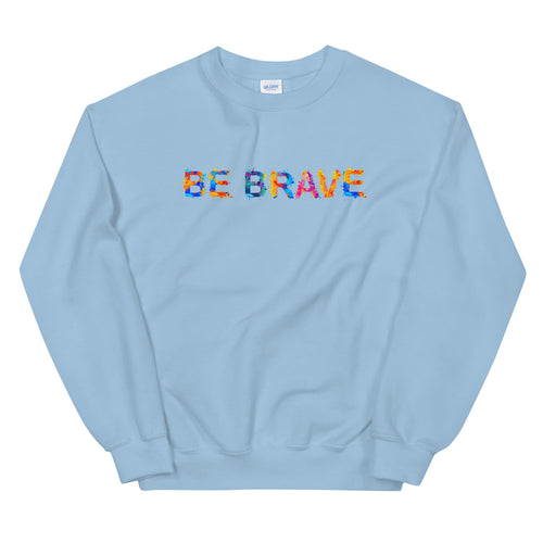 Be Brave Sweatshirt | Encouraging Positive Quote Pullover Crewneck
