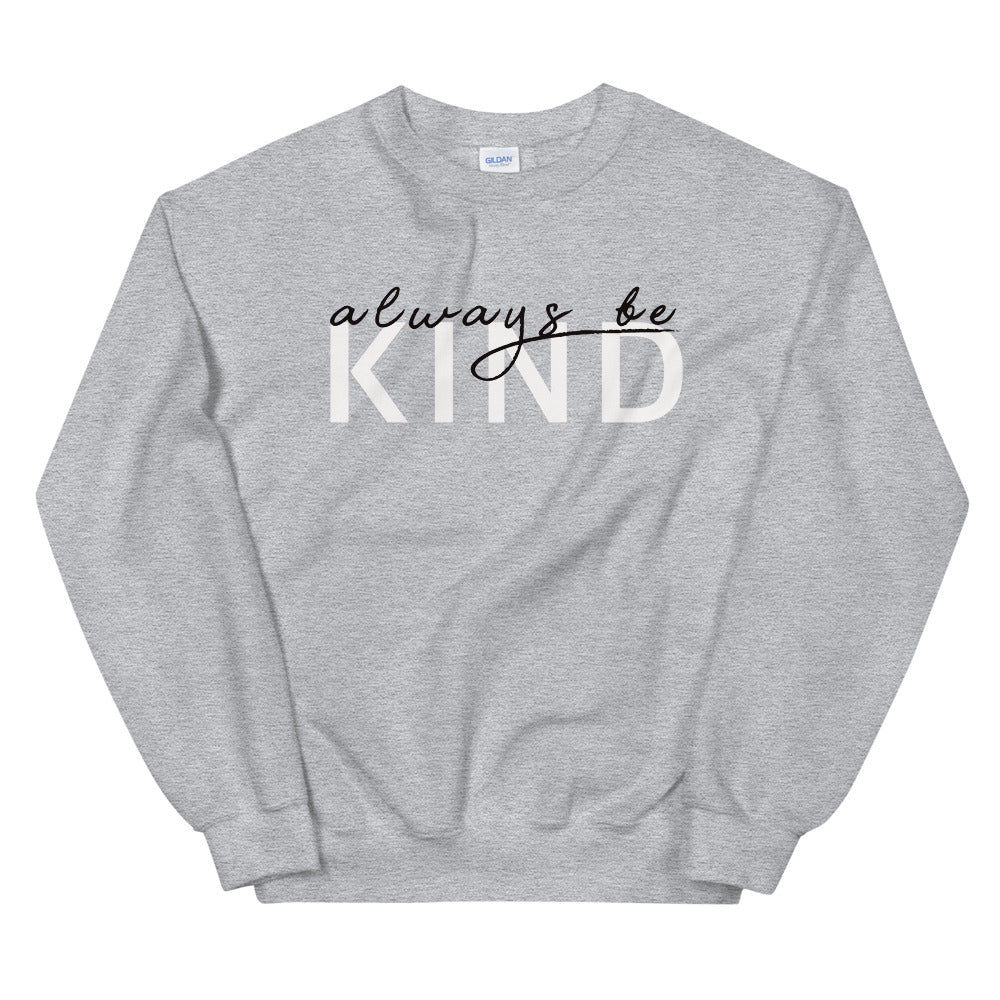 Grey Always Be Kind Motivational Pullover Crew Neck Sweatshirt