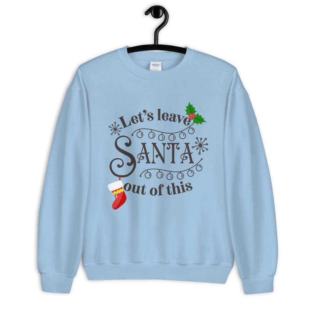 Let's Leave Santa Out of This Sweatshirt for Women