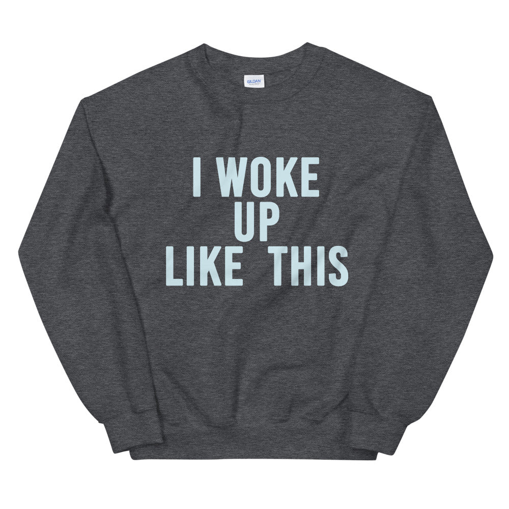 I Woke Up Like This Crewneck Sweatshirt for Women