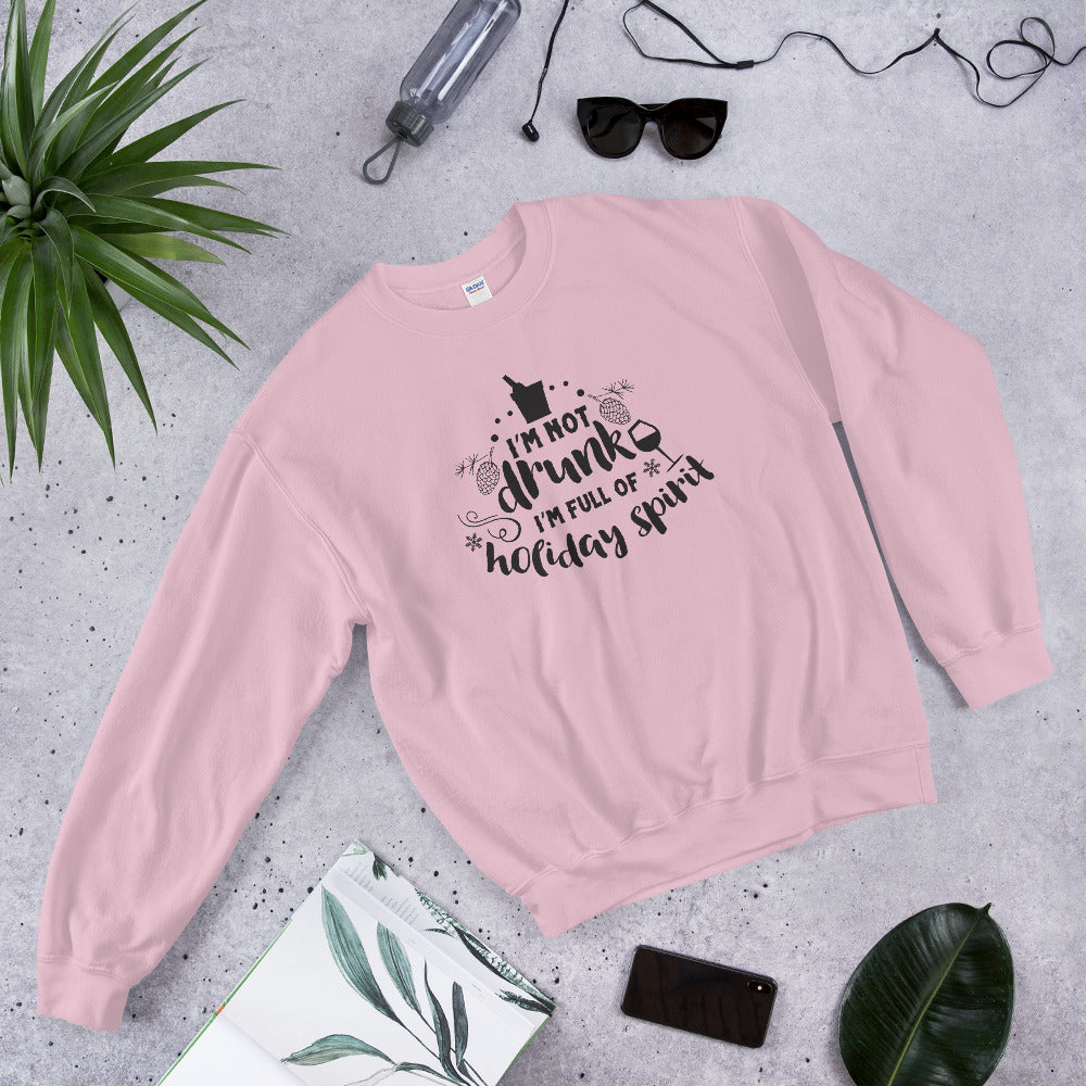 I am Not Drunk I'm Full of Holiday Spirit Sweatshirt