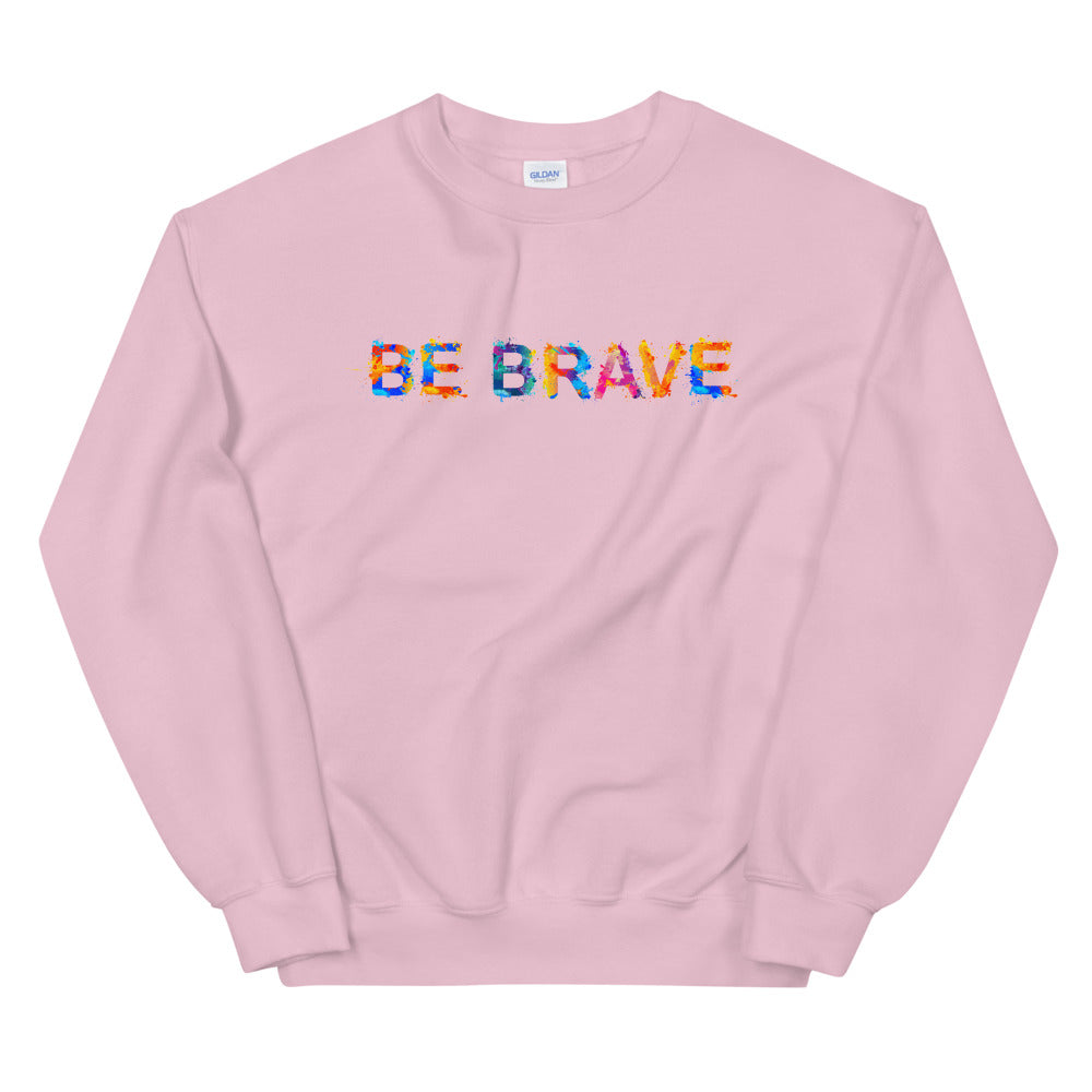 Be Brave Sweatshirt | Encouraging Positive Quote Crewneck