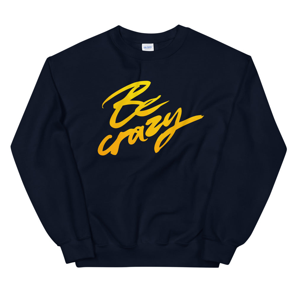 Be Crazy Sweatshirt | Insane Funny Crazy Quotes About Life Crewneck
