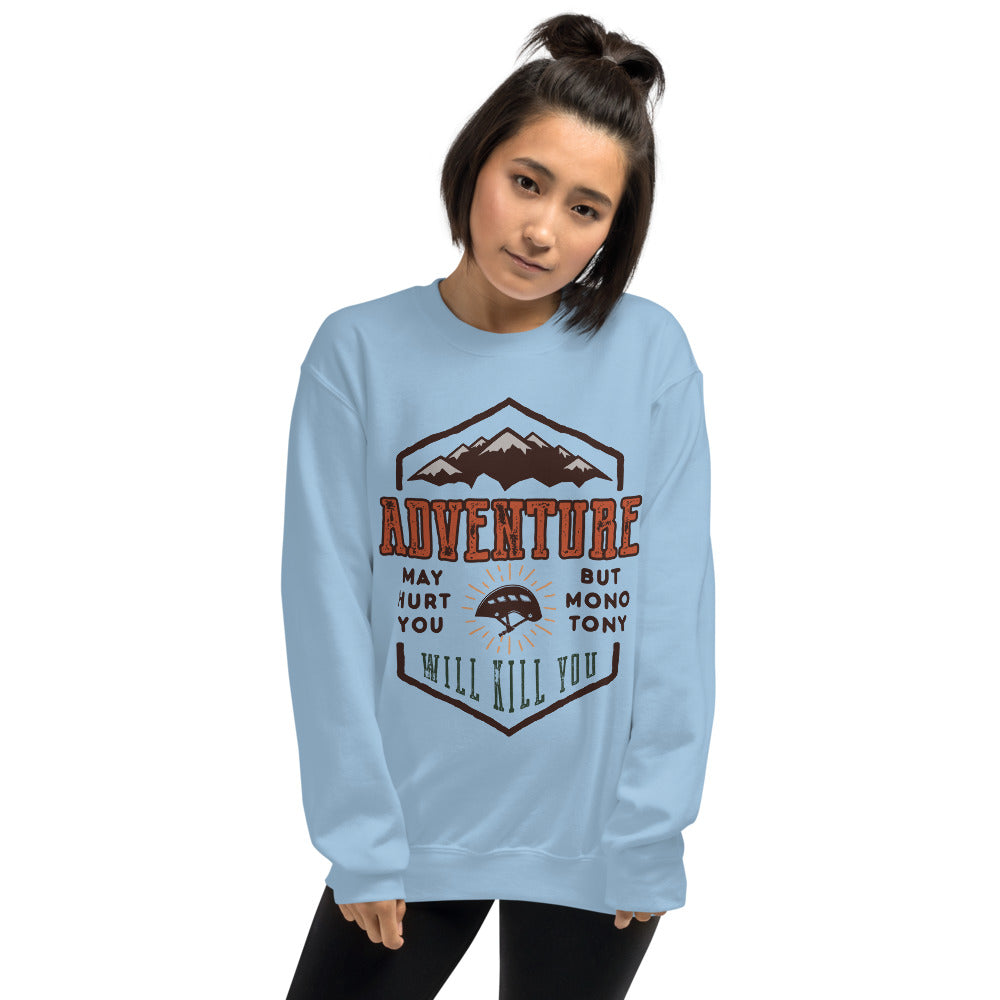 Adventure May Hurt You But Monotony  Will Kill You Crewneck Sweatshirt