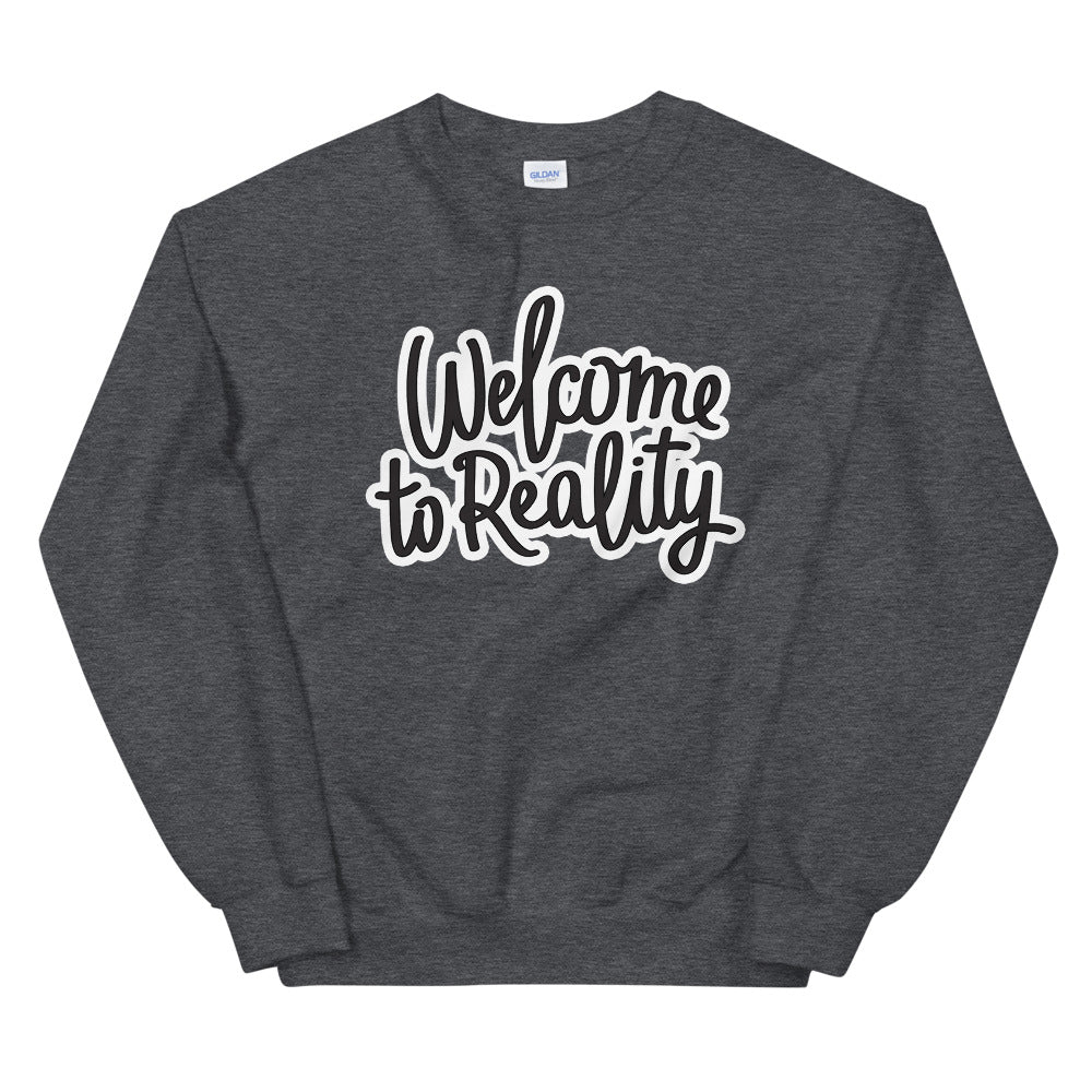 Welcome to Reality Sweatshirt | Accepting Reality Quotes Crewneck for Women