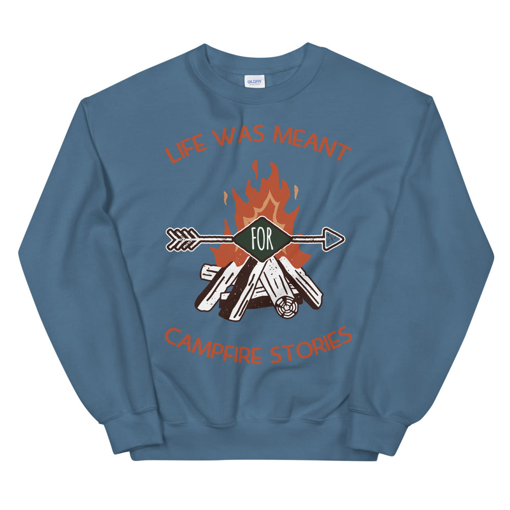 Life Was Meant For Campfire Stories Crewneck Sweatshirt
