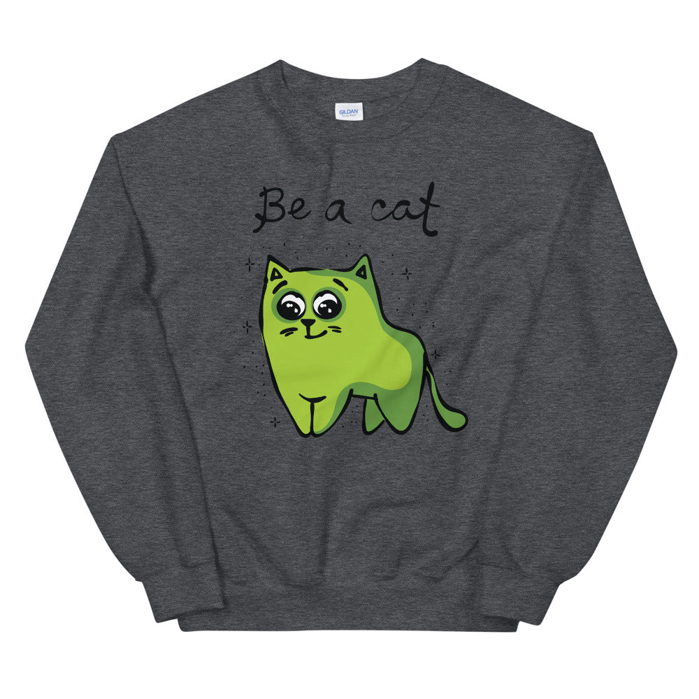 Be a Cat Sweatshirt | Green Cat Cartoon Crewneck for Women