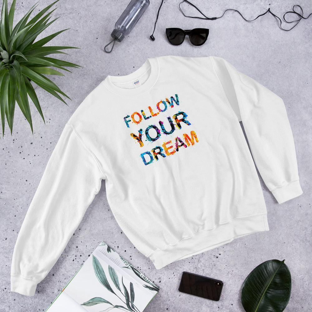 Follow Your Dream Sweatshirt | Wild Old Saying Crewneck for Women
