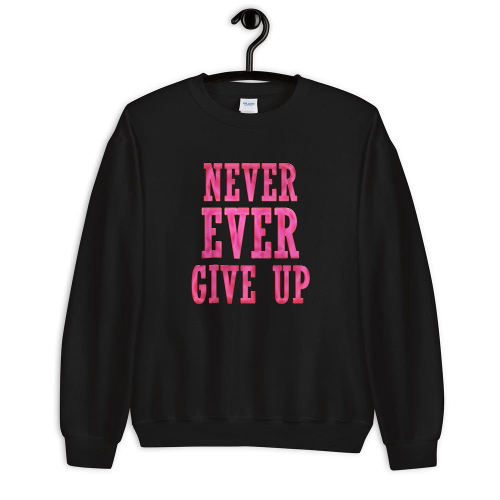 Never Ever Give Up Sweatshirt | Black Encouraging Words Crew Neck Sweatshirt for Women