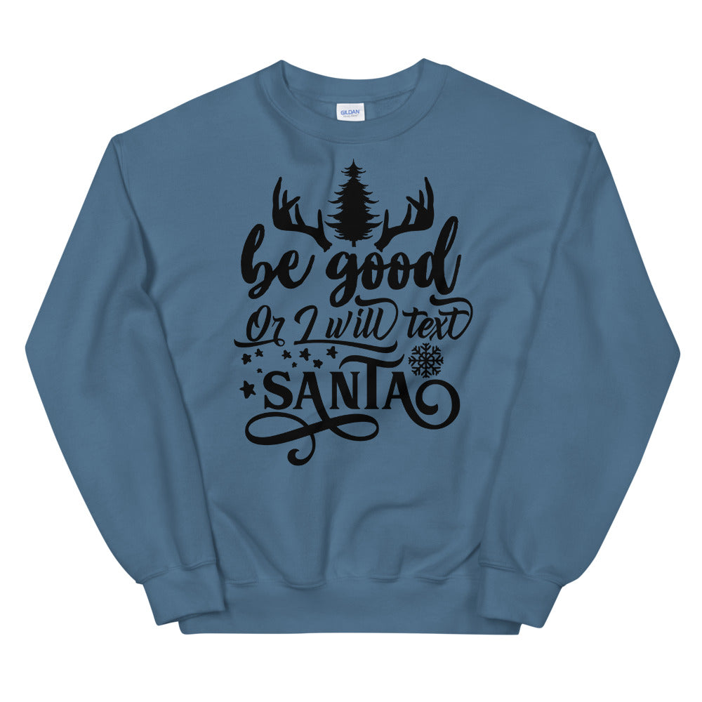Be Good Or I Will Text Santa Crewneck Sweatshirt for Women