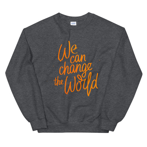 We Can Change The World Crewneck Sweatshirt for Women