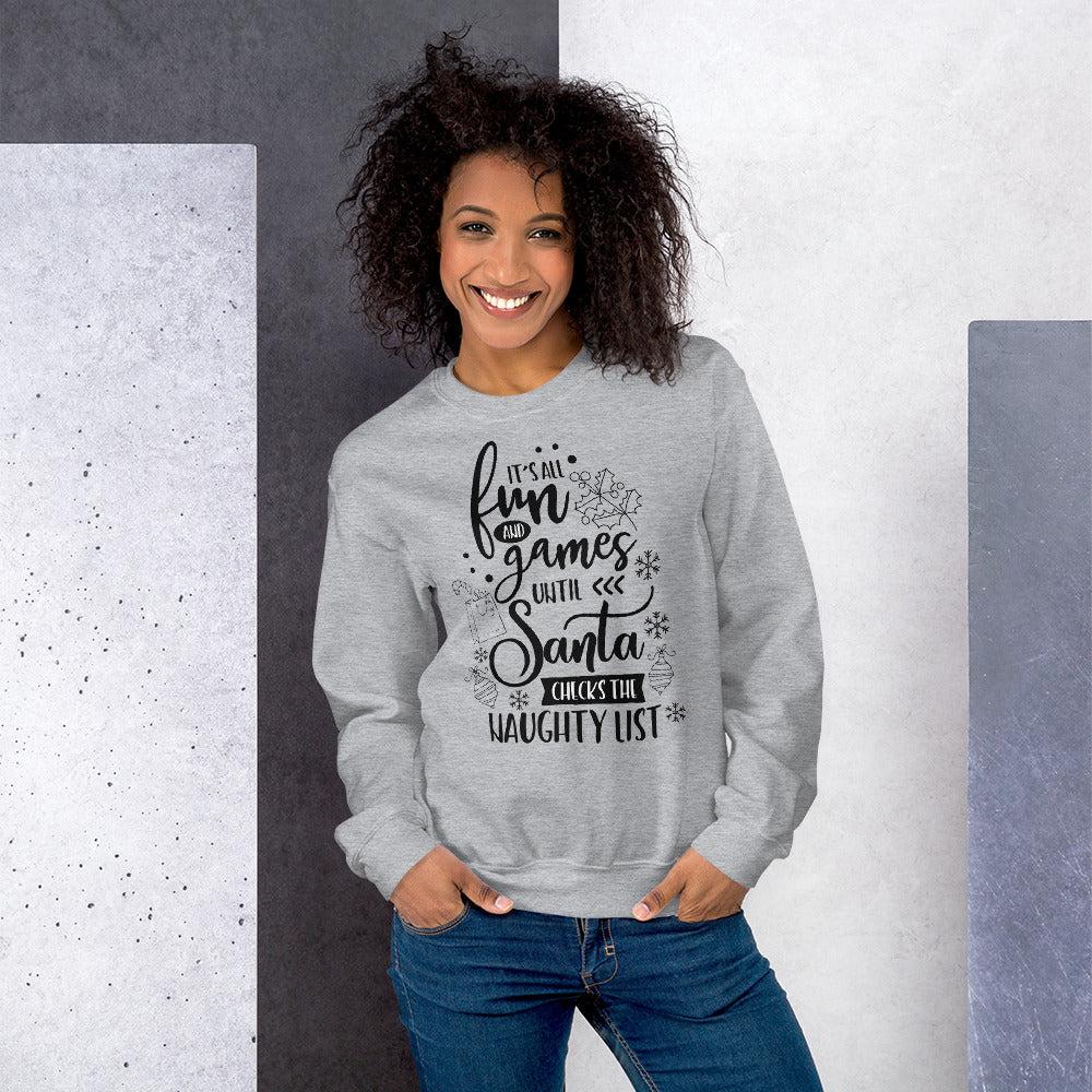 Its All Fun and Games Until Santa Checks The Naughty List Sweatshirt