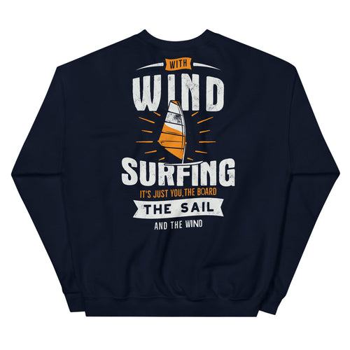 Windsurfing, You, The Board, The Sail & The Wind Sweatshirt