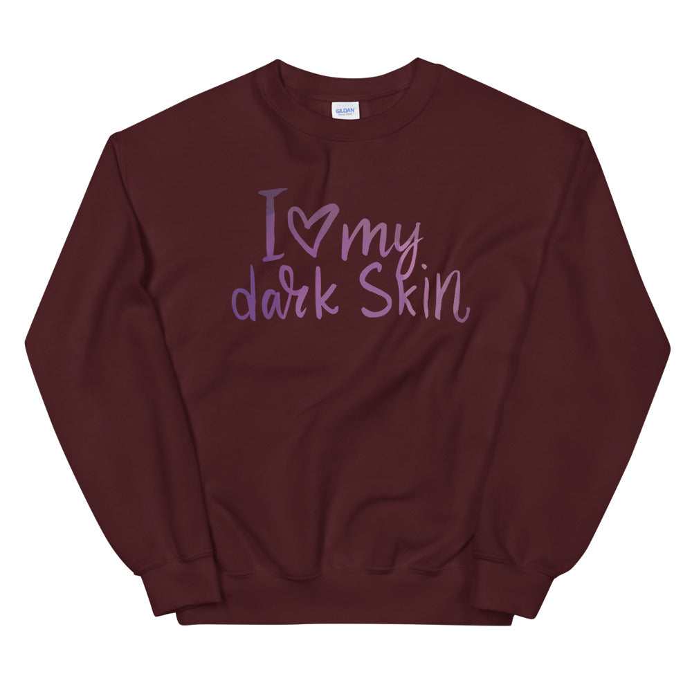 I Love My Dark Skin Crewneck Sweatshirt for Women