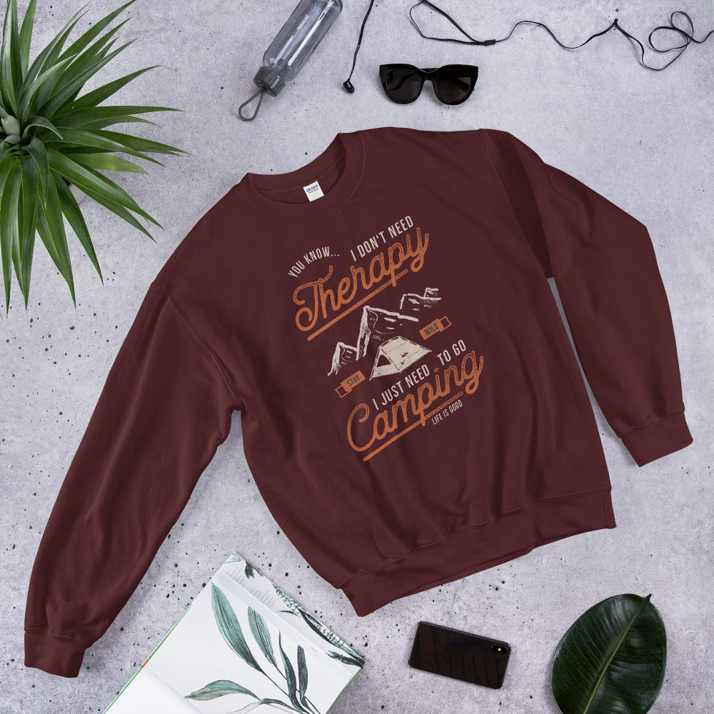 You Know I Don't Need Therapy, I Need Camping Sweatshirt